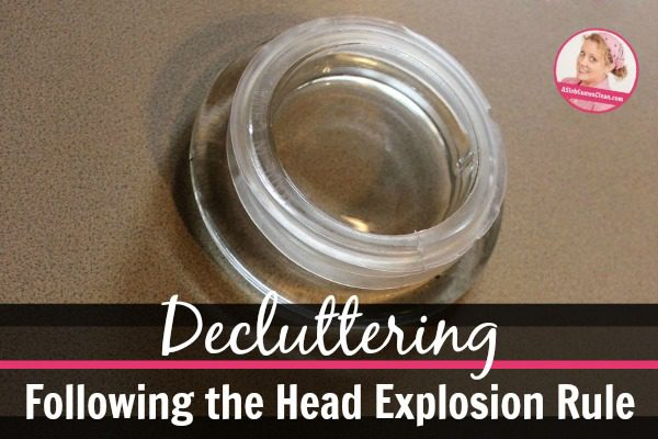 Using My Head Exploding Rule to Declutter at ASlobComesClean.com