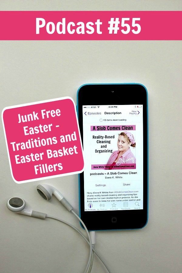 podcast 55 Junk Free Easter - Traditions and Easter Basket Fillers at ASlobComesClean.com pin