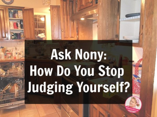 Ask Nony How Do You Stop Judging Yourself at ASlobComesClean.com