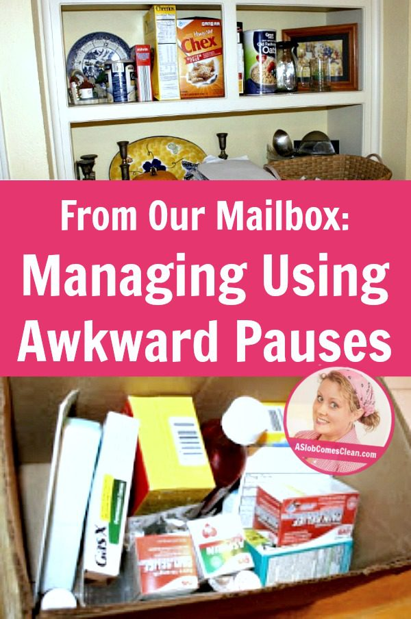 From Our Mailbox; Managing Using Awkward Pauses pin at ASlobComesClean.com