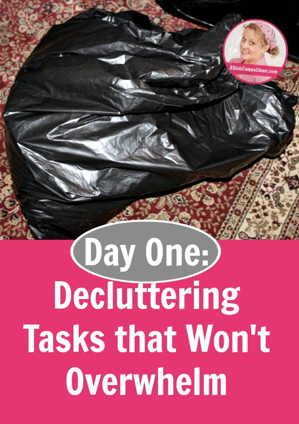 Day One Decluttering Tasks that Won't Overwhelm pin at ASlobComesClean.com