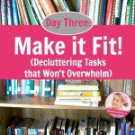 Day Three: Make it Fit! (Decluttering Tasks that Won't Overwhelm)