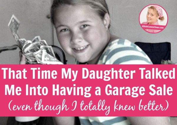That Time My Daughter Talked Me Into Having a Garage Sale (even though I totally knew better) at ASlobComesClean.com