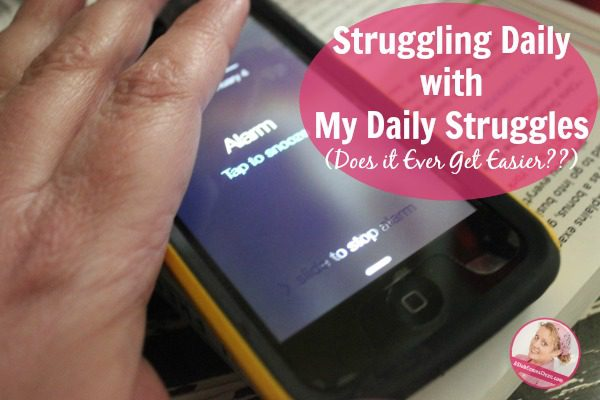 Struggling Day with My Daily Struggles Does it Ever Get Easier at ASlobComesClean.com
