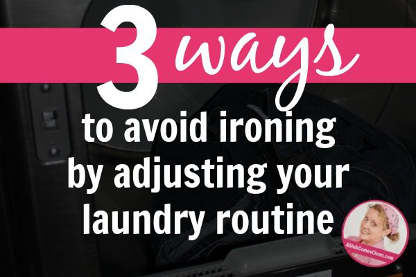 Hate ironing Adjust your laundry routine instead!
