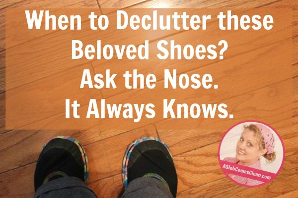 When to Declutter These Shoes Ask the Nose!