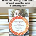 How is How to Manage Your Home Without Losing Your Mind different from other books in the same genre?