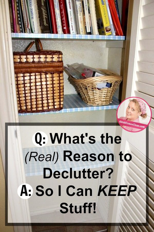 q-whats-the-real-reason-to-declutter-a-so-i-can-keep-stuff-at-aslobcomesclean-com-pin