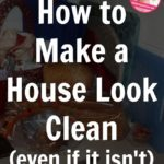 Ways to Make Your House Seem Clean (Without Actually Cleaning)
