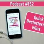 Podcast 152 Quick Decluttering Wins fb at ASlobComesClean.com