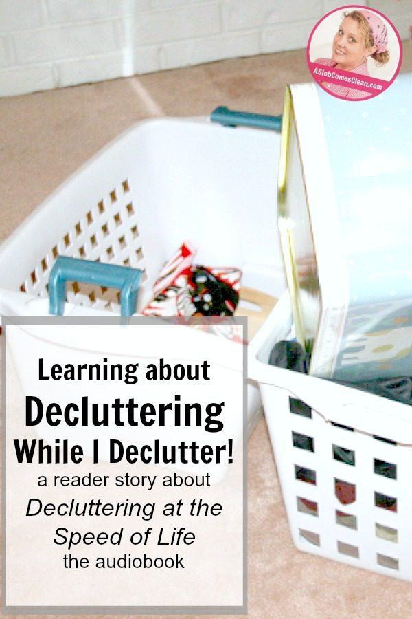 Learning about Decluttering While I Declutter a reader story about Decluttering at the Speed of Life audiobook
