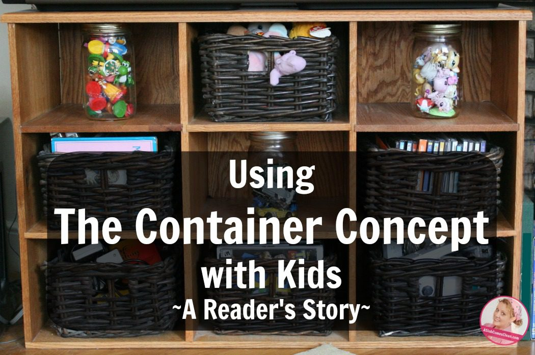Using The Container Concept with Kids A Reader's Story at ASlobComesClean.com