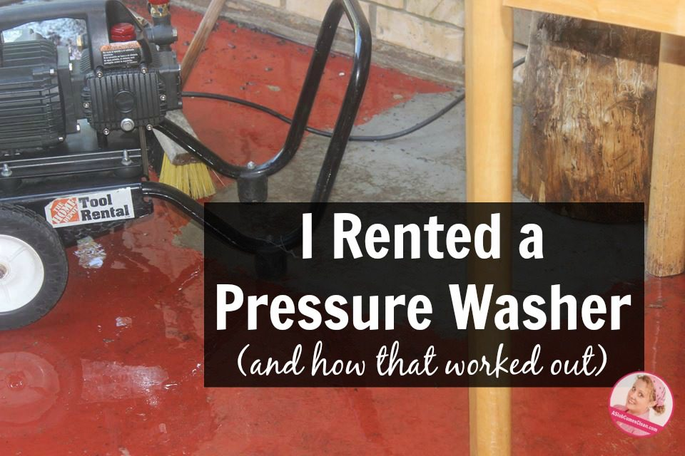 I Rented a Pressure Washer (And How That Worked Out) at ASlobComesClean.com