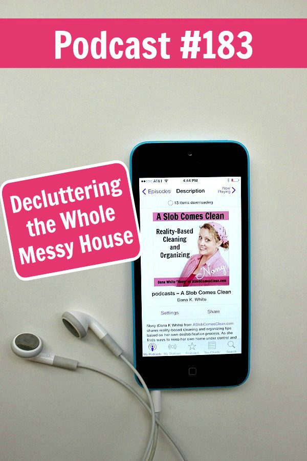 podcast 183 Decluttering the Whole Messy House at ASlobComesClean.com pin