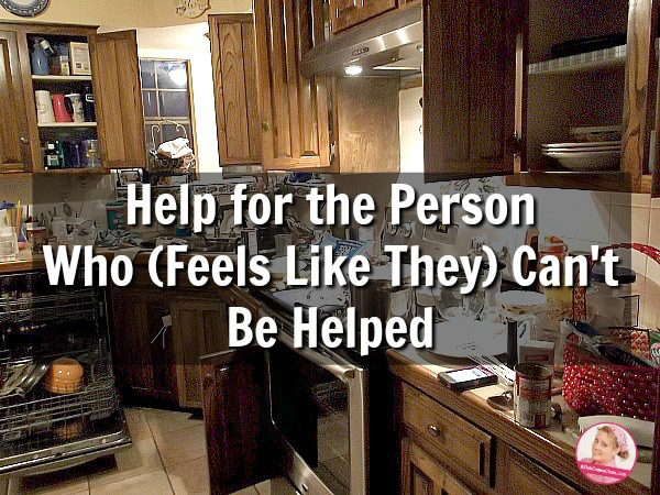 Help for the Person Who Feels Like They Can't Be Helped at ASlobComesClean.com
