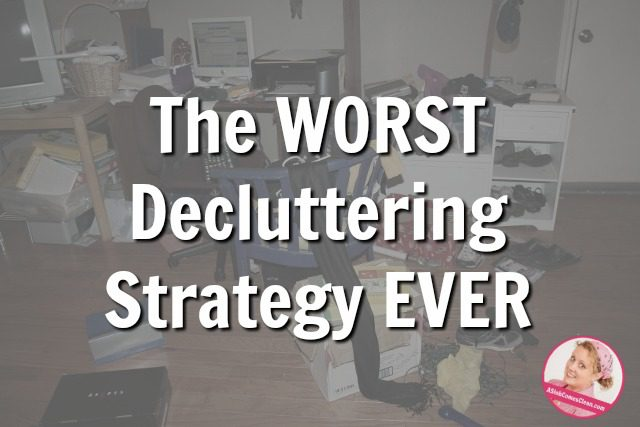 The Worst Decluttering Strategy Ever at ASlobComesClean.com just declutter