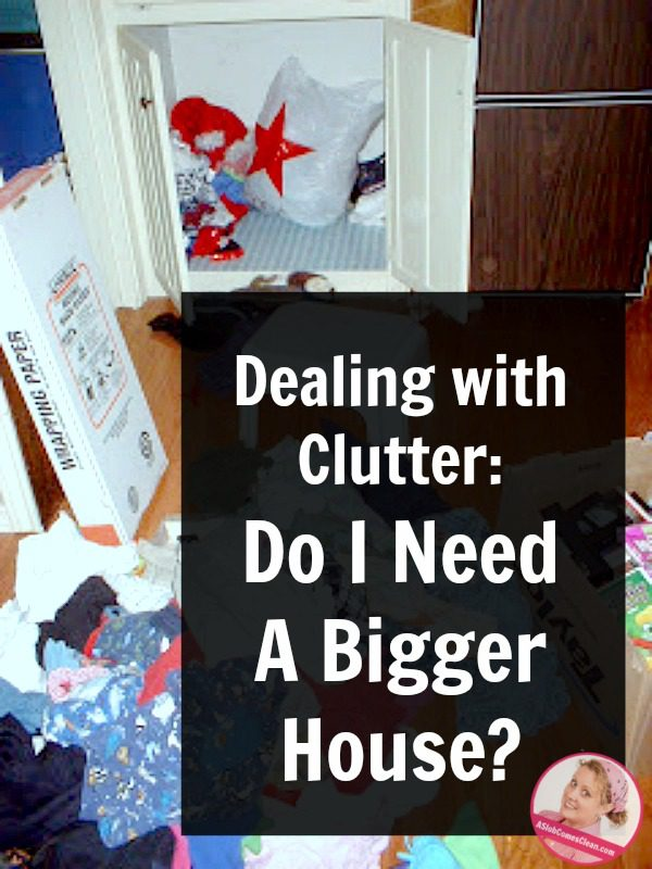 Do You Need a Bigger House decluttering at ASlobComesClean.com