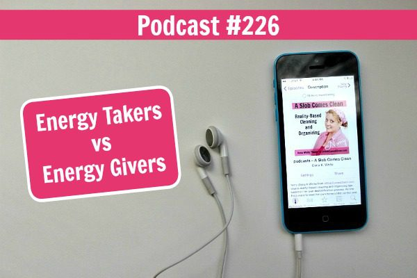 Podcast 226 Energy Takers vs Energy Givers at ASlobComesClean.com