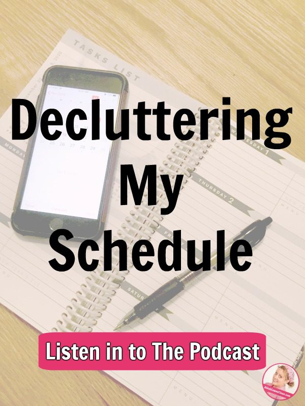 Decluttering My Schedule podcast 228 at ASlobComesClean.com