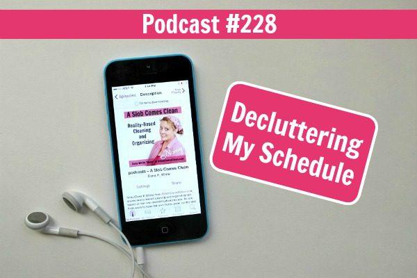 podcast228 declutteringmyscheduleatASlobComesClean.com