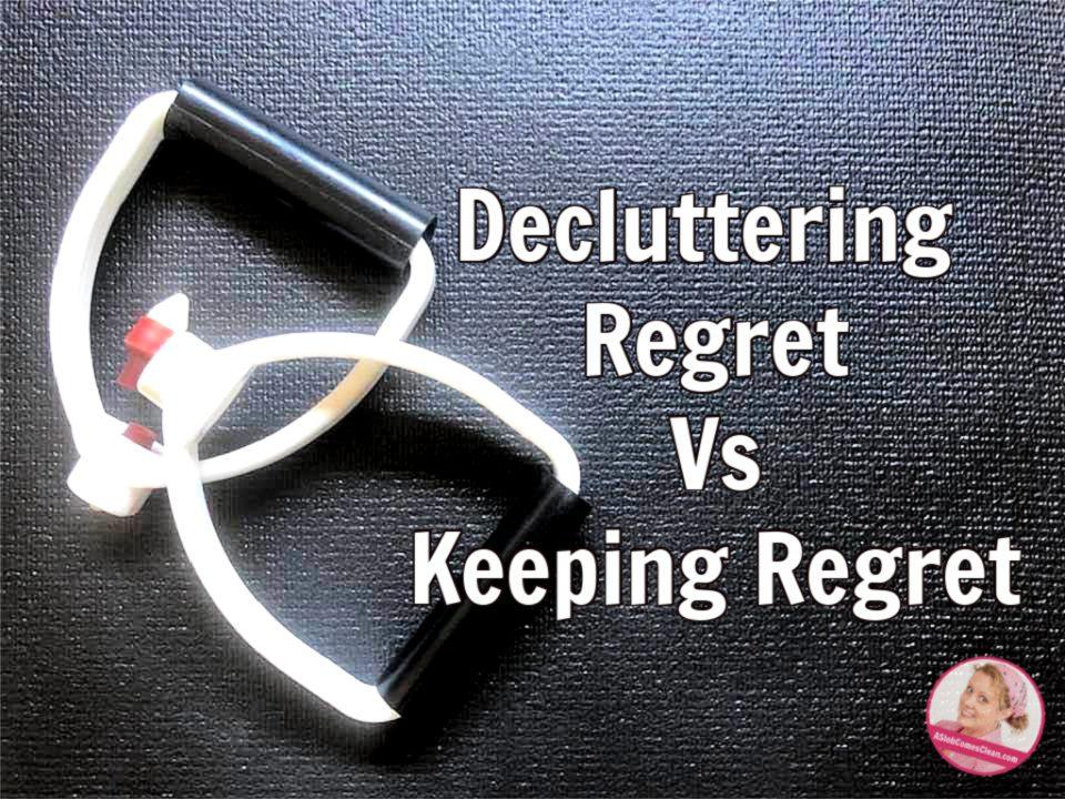 Decluttering Regret Vs Keeping Regret at ASlobComesClean.com(1)
